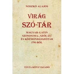 Noszkó Alajos: Virág szó-tár - Magyar-latin szinonima-, szólás- és közmondásszótár 1791-ből