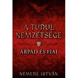 Nemere István: A turul nemzetsége - Árpád és fiai