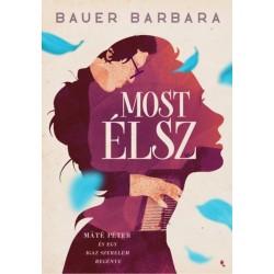 Bauer Barbara: Most élsz - Máté Péter és egy igaz szerelem regénye