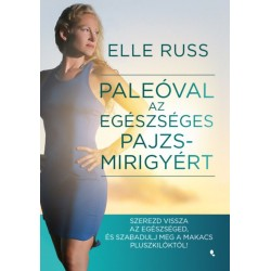 Elle Russ: Paleóval az egészséges pajzsmirigyért - Szerezd vissza az egészséged, és szabadulj meg a makacs pluszkilóktól!