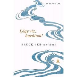 Shannon Lee: Légy víz, barátom! - Bruce Lee tanításai