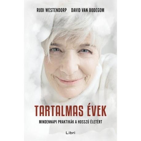 David van Bodegom - Rudi Westendorp: Tartalmas évek - Mindennapi praktikák a hosszú életért