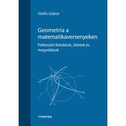 Holló Gábor: Geometria a matematikaversenyeken - Felkészítő feladatok, ötletek és megoldások