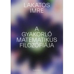 Lakatos Imre: A gyakorló matematikus filozófiája