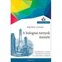 Hrubos Ildikó: A bolognai tornyok üzenete - Tanulmányok az európai felsőoktatási reformról és a nemzetközi trendekről