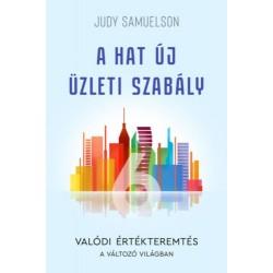 Judy Samuelson: A hat új üzleti szabály - Valódi értékteremtés a változó világban