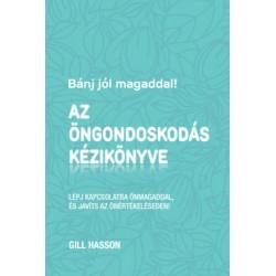 Gill Hasson: Bánj jól magaddal! Az öngondoskodás kézikönyve - Lépj kapcsolatba önmagaddal, és javíts az önértékeléseden!