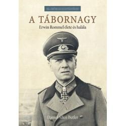 Daniel Allen Butler: A tábornagy - Erwin Rommel élete és halála