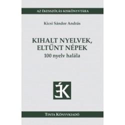 Kicsi Sándor András: Kihalt nyelvek, eltűnt népek - 100 nyelv halála - 100 nyelv halála