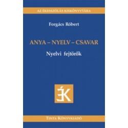 Forgács Róbert: Anya - nyelv - csavar - Nyelvi fejtörők - Nyelvi fejtörők