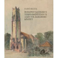 Fabó Beáta: Budapest katolikus templomépítészete a két világháború között