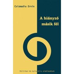 Csizmadia Ervin (Szerk.): A hiányzó másik fél. - Politikai és kulturális elmélkedések
