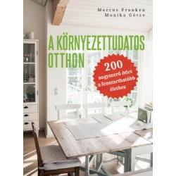 Marcus Franken, Monika Götze: A környezettudatos otthon - 200 nagyszerű ötlet a fenntarthatóbb élethez
