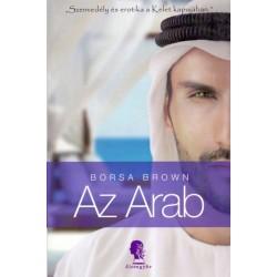 Borsa Brown: Az Arab - Arab 1. - Szenvedély és erotika a Kelet kapujában