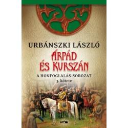 Urbánszki László: Árpád és Kurszán - A Honfogalás-sorozat 3. kötete