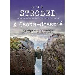 Lee Strobel: A Csoda-dosszié - Egy oknyomozó újságíró interjúi a természetfeletti eseményekről