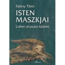 Dr. Fabiny Tibor: Isten maszkjai - Luther olvasása közben