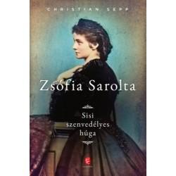 Sepp, Christian: Zsófia Sarolta - Sisi szenvedélyes húga