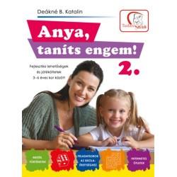 Deákné B. Katalin: Anya, taníts engem! 2. rész - Fejlesztési lehetőségek és ötletek 3?6 éves kor között
