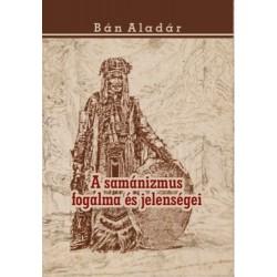 Bán Aladár: A samánizmus fogalma és jelenségei