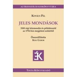 Kovács Pál: Jeles mondások - 3500 régi közmondás és példabeszéd az 1794-ben megjelent szótárból