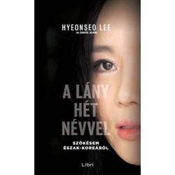 Hyeonseo Lee: A lány hét névvel - Szökésem Észak-Koreából
