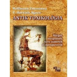 Hoffmann Zsuzsanna, T. Horváth Ágnes: Antik toxikológia - Mérgek, mérgezések, híres szakértők és méregkeverők