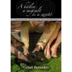 Gelsei Bernadett: A hűtlen, a megcsalt és a szerető - A szerelmi háromszög pszichológiája
