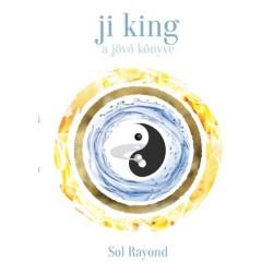 Sol Rayond: Ji King - A jövő könyve