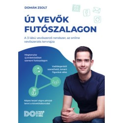 Domán Zsolt: Új vevők futószalagon - A 3 lábú vevőszerző rendszer, az online vevőszerzés tervrajza