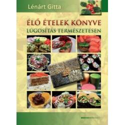 Lénárt Gitta: Élő ételek könyve - Lúgosítás természetesen