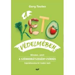 Gary Taubes: A keto védelmében - Minden, amit a szénhidrátszegény-zsírdús táplálkozásról tudni kell