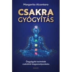 Margarita Alcantara: Csakragyógyítás - Öngyógyító technikák csakráink kiegyensúlyozására