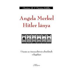 Christian Schiffer, Christian Alt: Angela Merkel Hitler lánya - Utazás az összeesküvés-elméletek világában