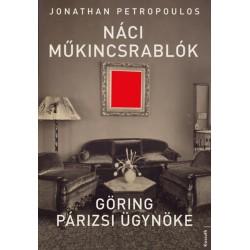Jonathan Petropoulos: Náci műkincsrablók - Göring párizsi ügynöke