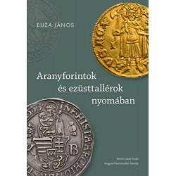 Buza János: Aranyforintok és ezüsttallérok nyomában - Válogatott írások a pénz- és gazdaságtörténet köréből