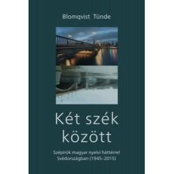 Blomqvist Tünde: Két szék között - Szépírók magyar nyelvi háttérrel Svédországban (1945-2015)