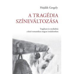 Hojdák Gergely: A tragédia színeváltozása - Tragikum és medialitás a késő romantikus magyar irodalomban