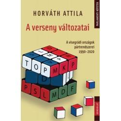 Horváth Attila: A verseny változatai - A visegrádi országok pártrendszerei 1990-2020