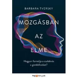 Barbara Tversky: Mozgásban az elme - Hogyan formálja a cselekvés a gondolkodást?