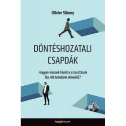 Olivier Sibony: Döntéshozatali csapdák - Hogyan visznek tévútra a torzítások (és mit tehetünk ellenük)?