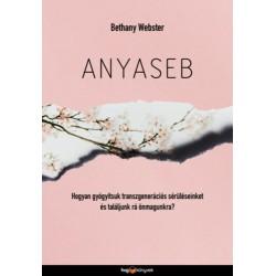 Bethany Webster: Anyaseb - Hogyan gyógyítsuk meg a transzgenerációs sebeinket és találjunk rá önmagunkra?