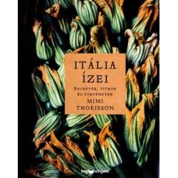 Mimi Thorisson: Itália ízei - Receptek, titkok és történetek