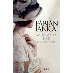 Fábián Janka: Az angyalos ház - és más történetek