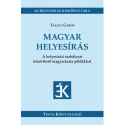 Takács Gábor: Magyar helyesírás - A helyesírási szabályzat közérthető magyarázata példákkal