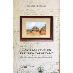 Druzsin Ferenc: Egy régi levélen ezt irva találtam - Kétszáz éve született Arany János és Tompa Mihály