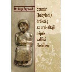 Dr. Varga Zsigmond: Szumir (babyloni) örökség az ural-altáji népek vallási életében
