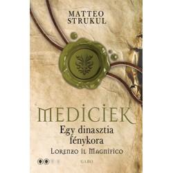 Matteo Strukul: Mediciek - Egy dinasztia fénykora - Lorenzo il Magnifico - Mediciek 2.