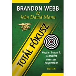 Brandon Webb, John David Mann: Totál fókusz - Hogyan hozzunk jó döntést stresszes helyzetben?