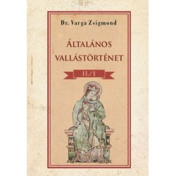 Dr. Varga Zsigmond: Általános vallástörténet II/1. kötet
